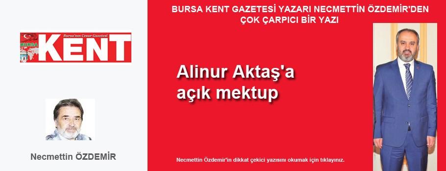 Bursa Kent Gazetesi  yazarı Necmettin Özdemir'den Başkan Aktaş'a Açık Mektup