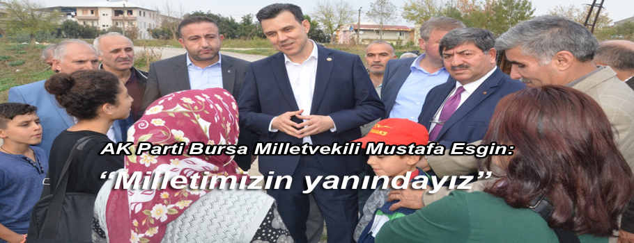"""AK Parti Bursa Milletvekili Mustafa Esgin: """"Milletimizin yanındayız"""""""